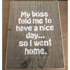 My boss told me to have a nice day... so I went home