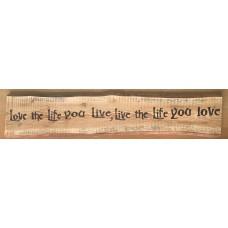 Love the life you live, live the life you love (95 cm lang)